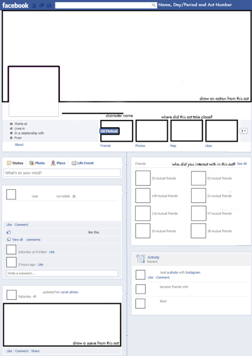 "babsblogs:  I just finished creating this facebook worksheet for Romeo and Juliet. Students will use this worksheet to summarize events in acts from the perspective of individual characters. Each table group will have one student assigned to a character in the act, assuring that each group has no character duplicates. Students will then use post it notes to ""comment"" on activity on other character facebooks from the perspective of their own assigned character. If anyone wants a higher resolution of this worksheet, let me know and I'll email it to you. This image can be printed off on a 8x11 piece of paper.  This is an excellent idea/ resource!"
