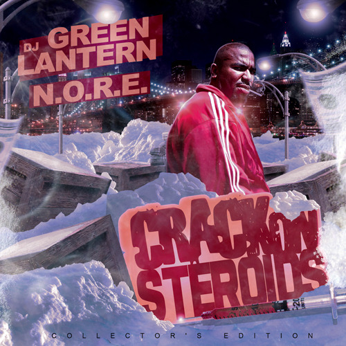 "*new N.O.R.E. mixtape ""CRACK ON STEROIDS"" D/L hosted by Dj Green Lantern"