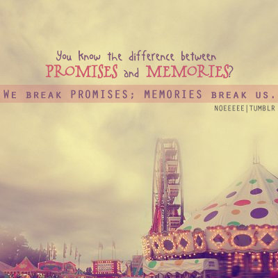 We break promises, memories break us | FOLLOW BEST LOVE QUOTES ON TUMBLR  FOR MORE LOVE QUOTES