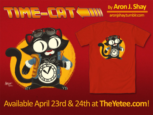 aronjshay:  Great Scott! Time is flying and my shirt will be up for sale very soon! The Time-Cat Shirt will be up for sale on MONDAY APRIL 23rd & TUESDAY APRIL 24th! You will be able to pick up this shirt from my friends at TheYetee.com for only $11! See you IN THE FUTURE! :D