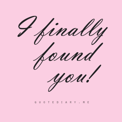 quotediaryofficial:  and I hope you do also found ME…