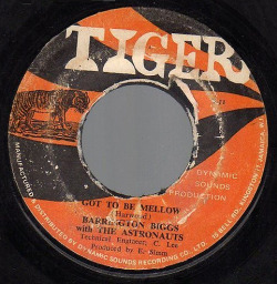 "Barrignton Biggs w/ The Astronauts ""Got To Be Mellow"" / ""Version"" Single - Tiger Records, Jamaica (1970)."