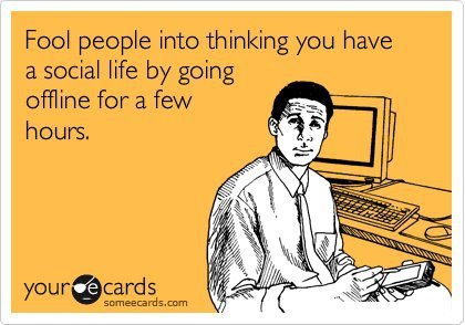Fool people into thinking you have a social life.