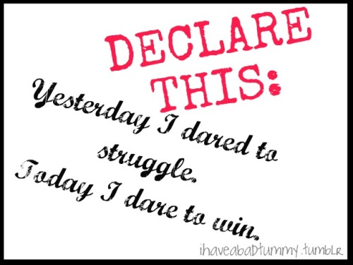 ihaveabadtummy:  DECLARE THIS TODAY! :)