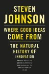 Where Good Ideas Come From: The Natural History of Innovation  Steven Johnson