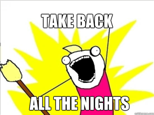 "thatneedstogo:  ""TAKE BACK ALL THE NIGHTS! "" I made this for Take Back the Night"