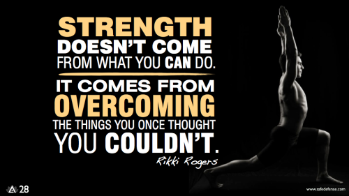 Strength doesn't come from what you can do. It comes from overcoming the things you once thought you couldn't.— Rikki Rogers