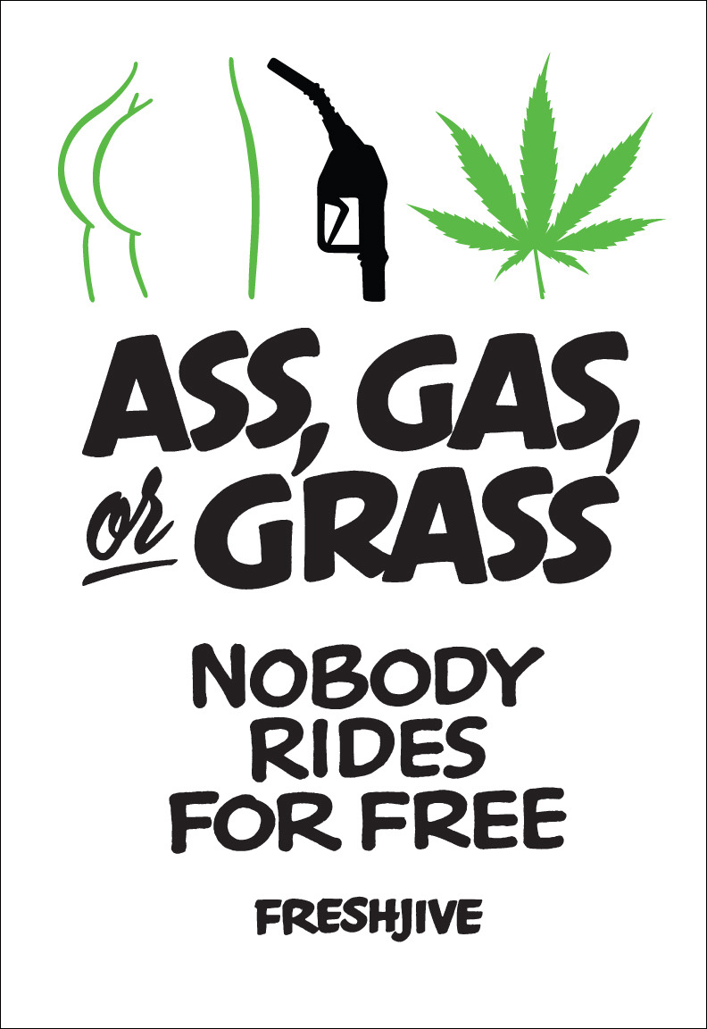 Ass, Gas, or Grass  original graphic 2009