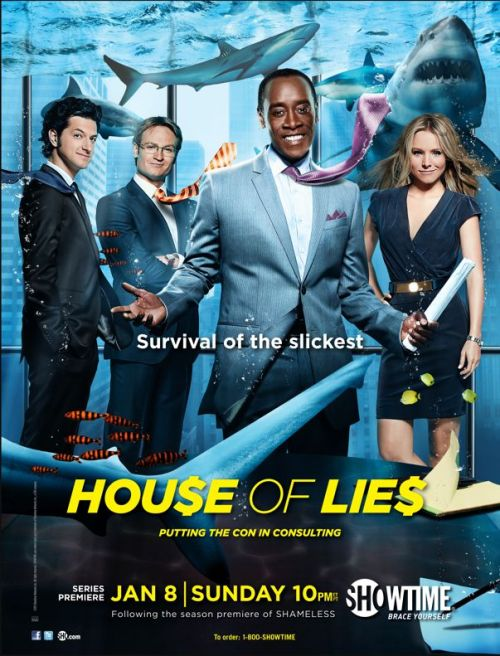 House of Lies (Season 1) -  As Showtime's latest addition to their acclaimed prime-time collection, House of Lies is a successfully entertaining dark comedy that feels more of a grown-up, still swagged-out Entourage. It falls in the deep crevice of premium channel show cliches, but the show creates an engaging world in the most least likely of places: business consulting. And sure, House of Lies, at times, results as an ineffective and indulgent example of a flawed protagonist drama. It's certainly not worth particular attention or acclaim, but thanks to Don Cheadle's charming performance and the show's grandiose cynicism, House of Lies isn't worth tossing in the bin. (6/10) ———————————————————————- Follow us! Entertainment review blog: That's My Dad  Tumblr: http://itwascoolandfunny.tumblr.com/ Twitter: @itsmydad