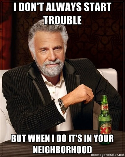 meme-city:  I dont always start trouble For more Awesome Memes on Meme-City Tags: most interesting man trouble meme