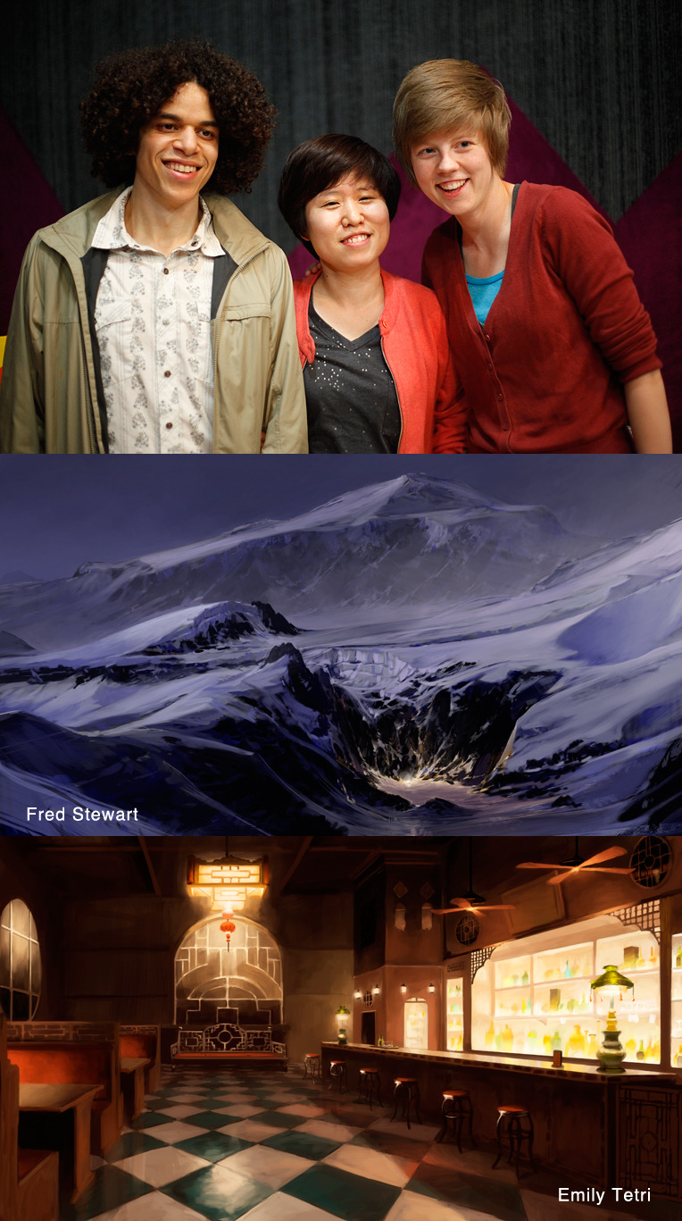 "Korra Background Painters, Fred Stewart & Emily Tetri, Interviewed By Me! I thought it would be fun to flip the script and interview some other folks for a change. As the art director for all things color/lighting on Korra, working with Fred and Emily is a pure joy for me. They do all of the background painting keys, the lighting direction in the image boards, and make notes and revisions to every single background painting used in the show. No matter what I throw at these two, they eagerly accept the challenge and always impress me with their work, positive attitudes, youthful energy, and in Emily's case, speed! (She's the fastest artist I've ever worked with, hands down.) I had some big art direction goals for Korra, and the biggest of them was to inject a healthy dose of ""handmade"" style into the background paintings. My plan was to find an artist who already had a great personal style and just make that the style of the show. That seemed the best way to imbue an artist's hand into the art direction. Luckily, Nickelodeon's recruiter pointed me to Fred Stewart's portfolio and I knew that with some minor tweaking, his style was just what I was looking for (""Softer clouds, Fred! SOFTER!""). We hired him right as he graduated from college. We found Emily shortly thereafter, and she adapted quickly to Fred's style, and of course has contributed her own wonderful stylistic sense and skill to what has become the collective Korra background painting style. Fred and Emily are pictured above with Kyung Hwa Lim, the background painting chief at Studio Mir in Seoul. Chief Kyung has done a wonderful job embracing their style and leading her team to make the thousands of paintings in Book 1 look incredible. I'm really proud of what we've all achieved together this season, and I'm really lucky to have them all on the team! The interview is below.   BRYAN: Before Korra came along, how familiar with Avatar: The Last Airbender were you? Would you say you were a fan?   EMILY: I was a big Avatar fan. I caught a marathon on Nickelodeon when I was home from college one year and got hooked. Avatar was the first time I ever bought a series on iTunes, because I didn't have a TV at school there was no way I could wait for DVDs to see the third season. I always wished that I'd been out of school and gotten to work on it, so getting to work on Korra was so exciting for me.   FRED: I hadn't seen any of Avatar: The Last Airbender until I got the background paint test for Korra.  I rented the season one box set to see what it was all about, got hooked, and ended up watching all three seasons in something like four days while I was working on Illustration BFA finals. I am definitely a fan now.    BRYAN:  Fred, you were hired onto Korra right out of college, and Emily, you had only been out a short while. Now that you've been on the show for about two years, has the job lived up to your previous conceptions of what ""working in the animation industry"" would be like? What about it has surprised you, if anything, either positive or negative?   EMILY: It seemed like there were always these warnings about ""working in the industry"" - that it's some sort of soulless grind or something. But I always wanted to work in animation so much anyways. And it's been great. Of course it's a lot of work, but painting all day for my job? It's hard to beat that. I think what surprised me most was actually just how friendly animation folks are. After two years of mostly being a hermit because I was freelancing from home, coming to work in a studio full of friendly artistic people was so nice. The other surprising thing was how sore I was the first week or two! I thought I'd been drawing a lot, but turns out ""a lot"" was not ""all day"" and my shoulders and right arm let me know.   FRED: I think I was actually expecting to have less freedom, less fun, and the work to have less variety.  I guess I was expecting a bit more of the industry.  I tried to have what I thought was a realistic assessment of what the beginning of my career might be.  I was pretty excited about that already so when I started I was pleasantly surprised.  I feel super lucky to be able to come into work paint pictures of fantastic places, and try to tell a story with color and light and weather and atmosphere.    BRYAN: You are both incredibly talented artists and skilled painters, and you are both so eager to learn, improve, and add to your art experiences and skill sets. How much time do you spend working on your own artwork, and taking classes and workshops?   EMILY: I can't seem to stop taking classes, I love seeing how other people work and there are so many people who are amazing at what they do, how can I resist the chance to learn from them? As far as working on my own stuff goes, I enjoy making things and drawing and painting, so it's pretty natural to be doing that in my free time as well.   FRED: I always drew and painted because it was something that I liked to do. That might be a really thing obvious for any artist but it is also true! So I'm glad for a job where that is what you do and I'm glad that there are people that are willing to help you learn what they know about it. I'm pretty glad that this thing that I happen to like doing has so much history and lore and depth that there is probably no reason to stop learning more about it.  So I try to spend a lot of time doing classes and personal work.    BRYAN: What concept/visual development artists provide the most inspiration to you?   EMILY: Oh man. There are so many artists. Here are some I regularly look at, but this list could just keep going and going. There are too many people out there who do things that are too cool. Nathan Fowkes, Bill Cone and Dice Tsutsumi have some awesome color. I think Shaun Tan's books are amazing. I love Chris Turnham's colors and designs. Jon Klassen's work is so neat. I love comics with great color, like Tony Cliff's Delilah Dirk. John Nevarez, Paul Felix, Robh Ruppel, Man Arenas… there are so many inspiring artists. This question took forever because I got sucked into looking at all this art. It's impossible to stop sometimes.   FRED: I'm only going to mention a couple because there are so many amazing artist around that if I try to think of a big list I'll be thinking of people I should have put on it for days.  None of these guys are obscure or controversial so I may not get any prestige points for saying that they influence and inspire me but they are amazing artists: Craig Mullins, Alberto Mielgo, and Neil Campbell Ross.     BRYAN: Your combined painting styles have helped to greatly shape the visual identity of the Korra series. What has that experience been like, and how has it evolved your own artwork? Do you find that your working habits are different now than when you started?   EMILY: I've learned so much on this job. I learned from working with Fred. I learned because I had to actually finish paintings. I learned to use reference effectively. I think you can't paint all day every day and not improve.   BRYAN: You both had the opportunity to travel to South Korea to work closely with the background painting team at Studio Mir, training them in your style. I had a very similar experience when I was around your ages working on Invader Zim, and it really had a lasting effect on me and greatly shaped how I approached making Avatar. How was that experience for you two?   EMILY: That was a great experience. It's weird when you're working and you know that there are these other people working on the same thing halfway around the world, but you never have any contact with them except to see the work that comes in from them. So going over there and meeting the team in person was great. They're all so talented, but the style of the show is pretty different, and so we were training them to paint in this specific style. And it was cool because there's this language barrier, but then they were excited to learn how we're painting and it's always fun to show people something you enjoy, so all of us are going back and forth gesturing and painting and they're using what English they know (and man, I wished I knew any Korean) and we had translators. But the cool thing about it was getting to connect with people who you can barely talk to because you're all interested in painting and working on the same thing. Also, the food was incredible.   FRED: It was so great to be able to work with the paint team in Korea.  They were really receptive, super hard working, talented, and all around fun people to be around even with the language barrier.  Meeting all the people there, seeing where they work, and working with them in person to get the best possible show made it clear that we are definitely one team working on the show not a team and a outsource studio.  I think that's pretty great and I don't know if that is that way too many other projects think of it.   BRYAN: Any parting advice you'd like to share with aspiring artists?   EMILY: I think a lot of people get discouraged when their art isn't coming out the way they want it to, but in my experience, things usually get the hardest right before you level up. I think that the main thing is to just keep going - step back, reevaluate, etc, but keep going. That's my plan till I get old. I don't think I'm wise enough to give any other advice, come back when I'm wrinklier.   Thanks, Emily & Fred! Check out their personal work (and please don't hound them with inane questions) on their blogs: Fred –fredericstewart.blogspot.com Emily – monsterlings.blogspot.com"