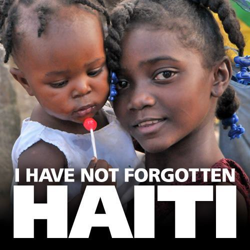 We have not forgotten Haiti!