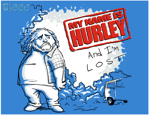 blimation:  Contrary to popular belief, this isn't me, Hurley is much better looking .. On sale on othertees.com for 3 days at only 7.5£/9€/12$/35zł (+shipping) facebook||Redbubble||society6||Twitter||Tumblr