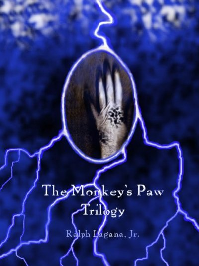 The Monkey's Paw Trilogy by Ralph Lagana Three Short Stories The Monkey's Paw The Monkey's Tale The Monkey's Claw One Wickedly Good Novel