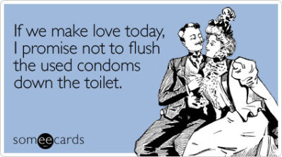 If we make love today, I promise not to flush the used condoms down the toiletVia someecards  Happy Earth Day ; -)