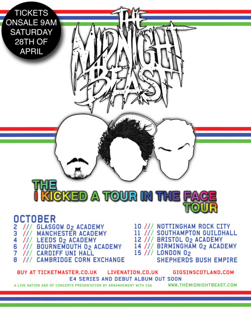 midnightbeastuk:  LOOK AT THAT TOUR BITCHES!! Tickets go on-sale Saturday the 28th of April at 9am.
