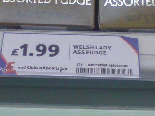 Hmmm.  Welsh Lady Ass Fudge.  Delicious.