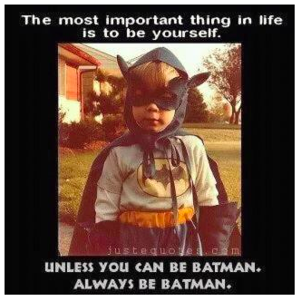 Always be Batman. <3 you girl