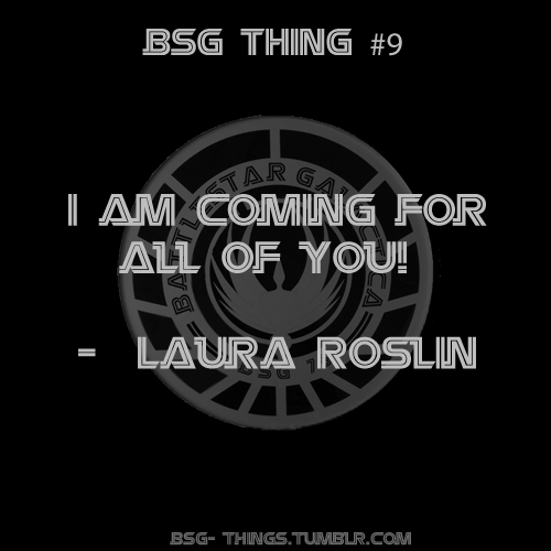 "ifweburn-youburn:  BSG Thing# 9 - ""I am coming for all of you!"""
