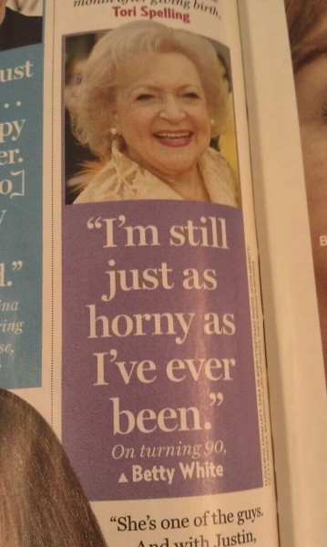 "latinosexuality:  ""I'm still just as horny as I've ever been."" Betty White on turning 90"