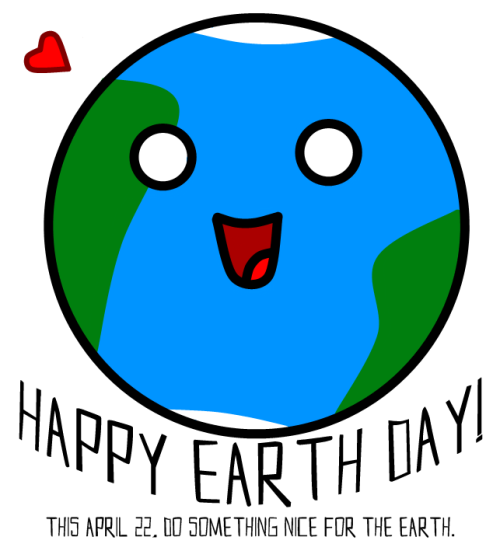 Happy Earth Day. More important than LIKE-ing or REBLOG-ing this — do something nice for Earth today!