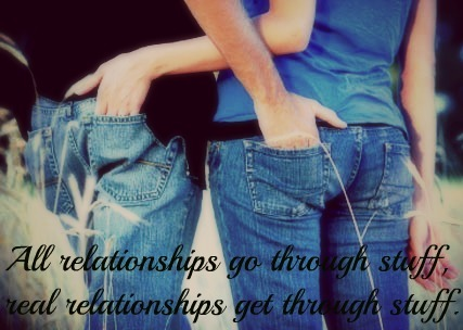 vickylynnox:  All relationships go through stuff, real relationships get through stuff.