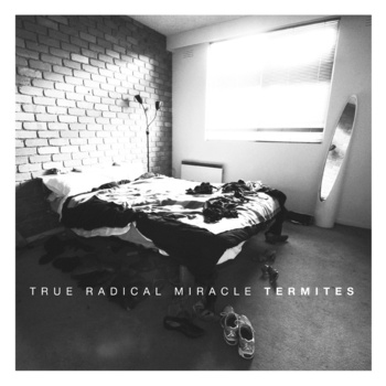"Termites - True Radical Miracle <a href=""http://trueradicalmiracle.bandcamp.com/album/termites"" data-mce-href=""http://trueradicalmiracle.bandcamp.com/album/termites"">Termites by True Radical Miracle</a>"