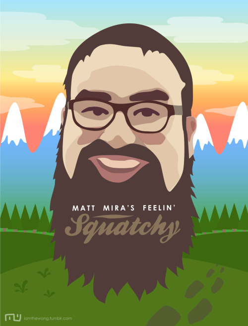 "You get a Squatchy Award for awesome art! iamthewong:  Matt Mira's Feelin' Squatchy. Vector illustration. I have great love for the Nerdist podcast, and in a recent Hostful, Matt Mira brought up the word ""squatchy"" when referring to one of his favourite shows Finding Bigfoot (which made Chris furious). So I made this. Enjoy!"