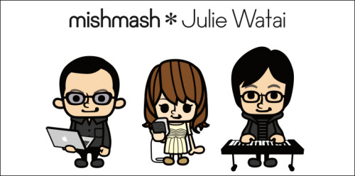 mishmash*Julie Watai / an official artist pic.