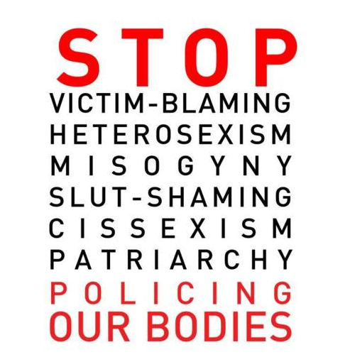 Stop: Victim-Blaming, Heterosexism, Misogyny, Slut-Shaming, Cissexism, Policing Our Bodies