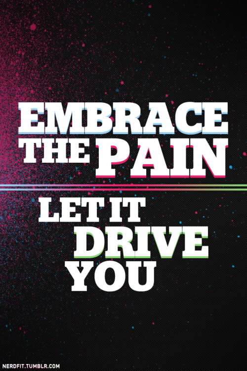 Embrace the pain. Let it drive you.  One can make no growth unless they embrace the change. Go forth, destroy.