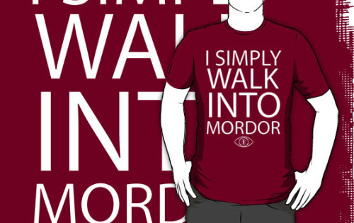 I want this tshirt so much. http://www.redbubble.com/people/shoutitout/works/8281579-i-simply-walk-into-mordor