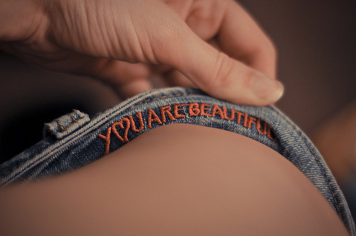 s-t-0-p:  all clothing should say this somewhere. because trust me, you are beautiful :)