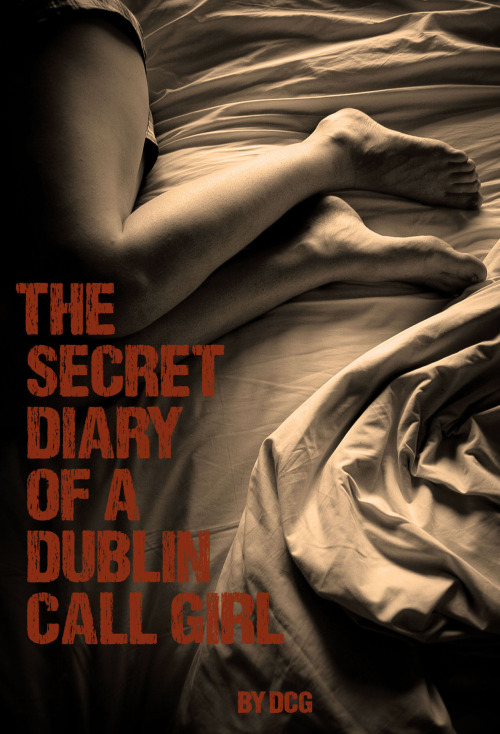 maverick-house:  Take a look at the new cover of The Secret Diary of a Dublin Call Girl, due for release October 2012. You can read more about the author, Dublin Call Girl (DCG) on her blog, secretdiaryofadublincallgirl.wordpress.com