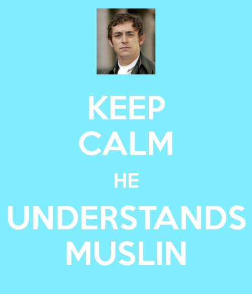 wearesomersaultingthroughlife:  Keep Calm He Understands Muslin – Mr Tilney, Northanger Abbey