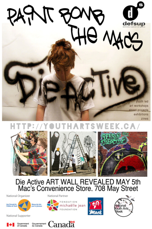 "Definitely Superior Art Gallery's youth art collective ""DIE ACTIVE,"" will be taking on a large public painting project in partnership with Mac's Convenience stores and for National Youth Arts Week. 8 die active members, including local professional graffiti artists, will be ""Paintbombing the Mac's"" in Thunder Bay MAY 1-5th. It all culminates Saturday, May 5th at 5pm, with A BIG REVEAL and a BAcKAlleY Party everyone in the community is invited. A free event featuring break dancing and DJ performances by Classic Roots, the entire, pizza deliveries, car stereos, film crews, media and supporters! This innovative art partnership project builds upon the growing strength/phenomena of the Die Active youth art collective, which is now entering into its fourth year of contemporary art activities involving new generation artists."