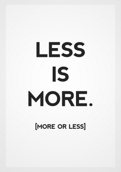 Less is more (more or less)