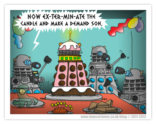 dailydalek:  Day 175: The Dalek Birthday Party This cartoon has been inspired by my sons birthdays which are today, Gareth who is twenty two and Jay who is four. So happy birthday to you, you're on the Daily Dalek. :O) EX-TER-MI-CAKE ! EX-TER-MI-CAKE !!