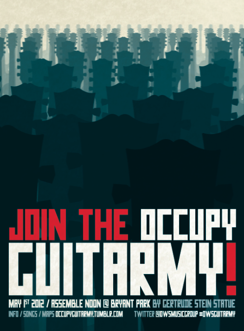 occupyguitarmy:  Our Occupy Guitarmy call to arms! Bring your guitar, string instrument, voice, and/or shakers to Bryant Park on May 1, 2012 at noon. We'll teach you songs, get you all together, and let you lead in a march to Union Square, where we will play together on stage with Tom Morello. Complete beginners and advanced musicians alike wanted and welcomed. See you soon.