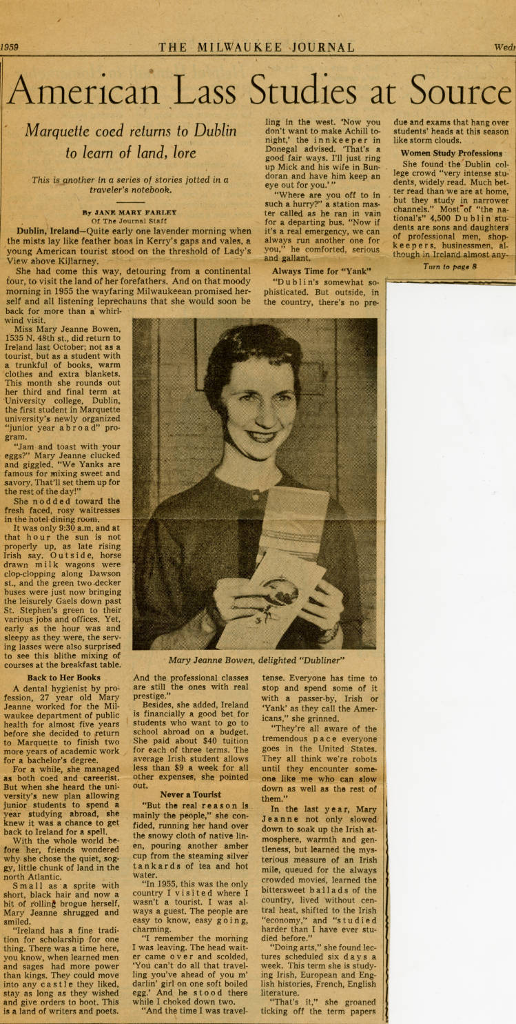 """American Lass Studies at Source,"" Milwaukee Journal, 1959. In 1958, 27-year-old Mary Jeanne Bowen became the first student to take part in Marquette University's Junior Year Abroad program. Bowen spent two semesters at University College in Dublin, Ireland and sent monthly letters to the study abroad program coordinator, Rev. Virgil C. Blum, to report on her experiences. In February 1959 she wrote:   I found it very difficult at first to believe or get used to the fact that I had the accent. I thought every one else had one. Somehow it just never occurred to me to think of there being any such thing as an ""American Accent.""  via: In the Spotlight, Marquette University Raynor Memorial Libraries"