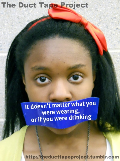 "theducttapeproject:  The Duct Tape Project""It doesn't matter what you were wearing, or if you were drinking""   #Istillblamemyselfforthis."