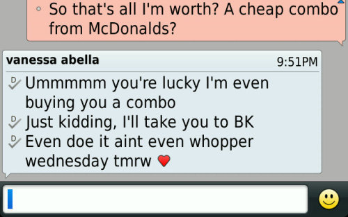 I'll buy you BK even though it's not whopper wednesday …. so you know it's real
