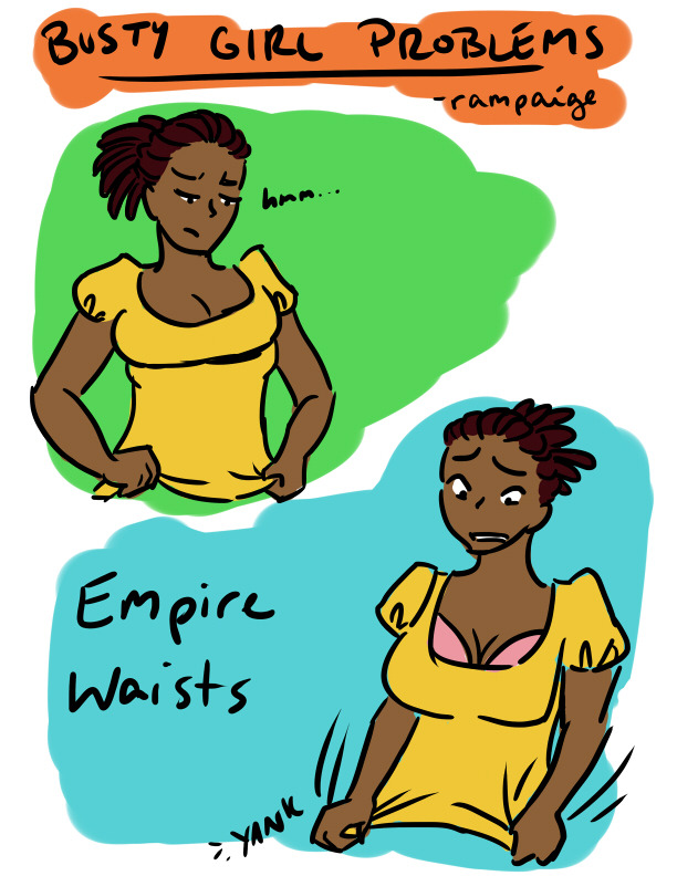 bustygirlcomics:  Empress Josephine was not especially busty.  MY FUCKING LIFE UGH. Empire waists look epic on me, BUT ONLY WHEN THERE'S ROOM FOR MY BOOBSES.
