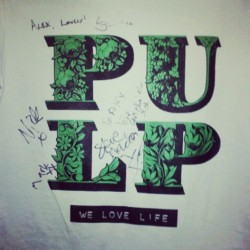 My PULP tshirt signed by every single one of them. I WANT TO HAVE THEIR CHILDRENS