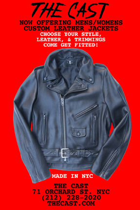 The Cast now offering Mens/Womens custom leather jackets. Pick your style, leather, & trimmings. 2 Week turn-around. Made in NYC. Come get fitted!