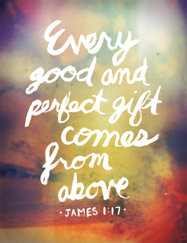 typographicverses:  Every good and perfect gift comes from above - James 1:17 - designed by Ryan Miranda.