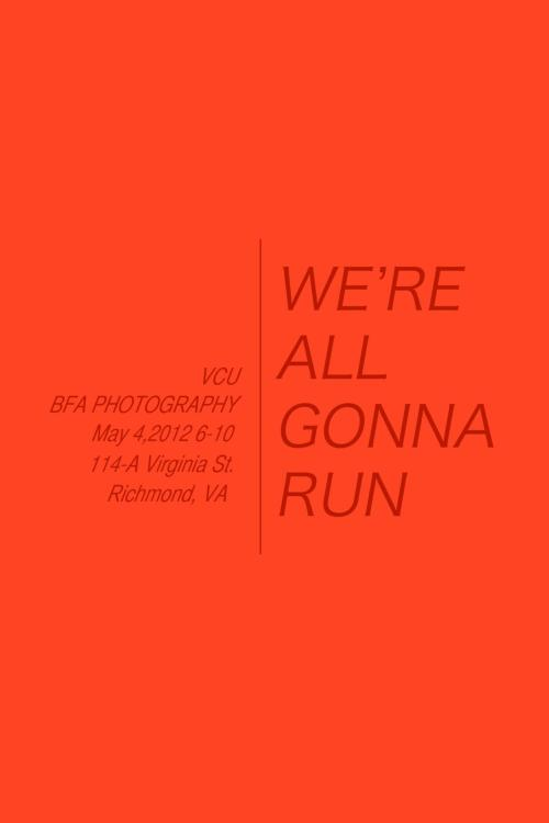 "vcuphotofilm:  ""We're All Gonna Run,"" May 4th at Gallery A.  This and the Interior Design Show ""Re— Thinking Richmond Design"" are opening for First Friday! (Another awesome first)"