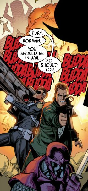 Norman Osborn: Fury. Nick Fury: Norman.  You should be in jail. Norman Osborn: So should you. - From Secret Invasion #7, by Brian Michael Bendis and Lenil Francis Yu.  October 2008.