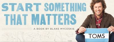 I'm currently reading Blake Mycoskie's (Founder of TOMS shoes) book. I know, his name isn't Tom. The
