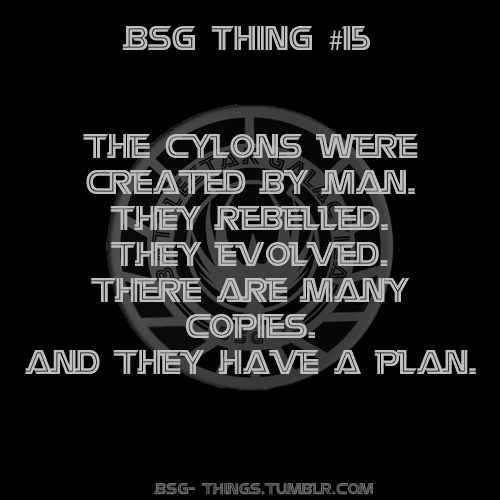 BSG Thing #15 - The Cylons were created by man. They rebelled. They evolved. There are many copies. And they have a plan.